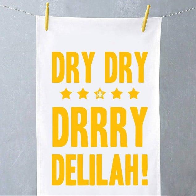 original dry dry dry delilah tea towel by Hey! Holla