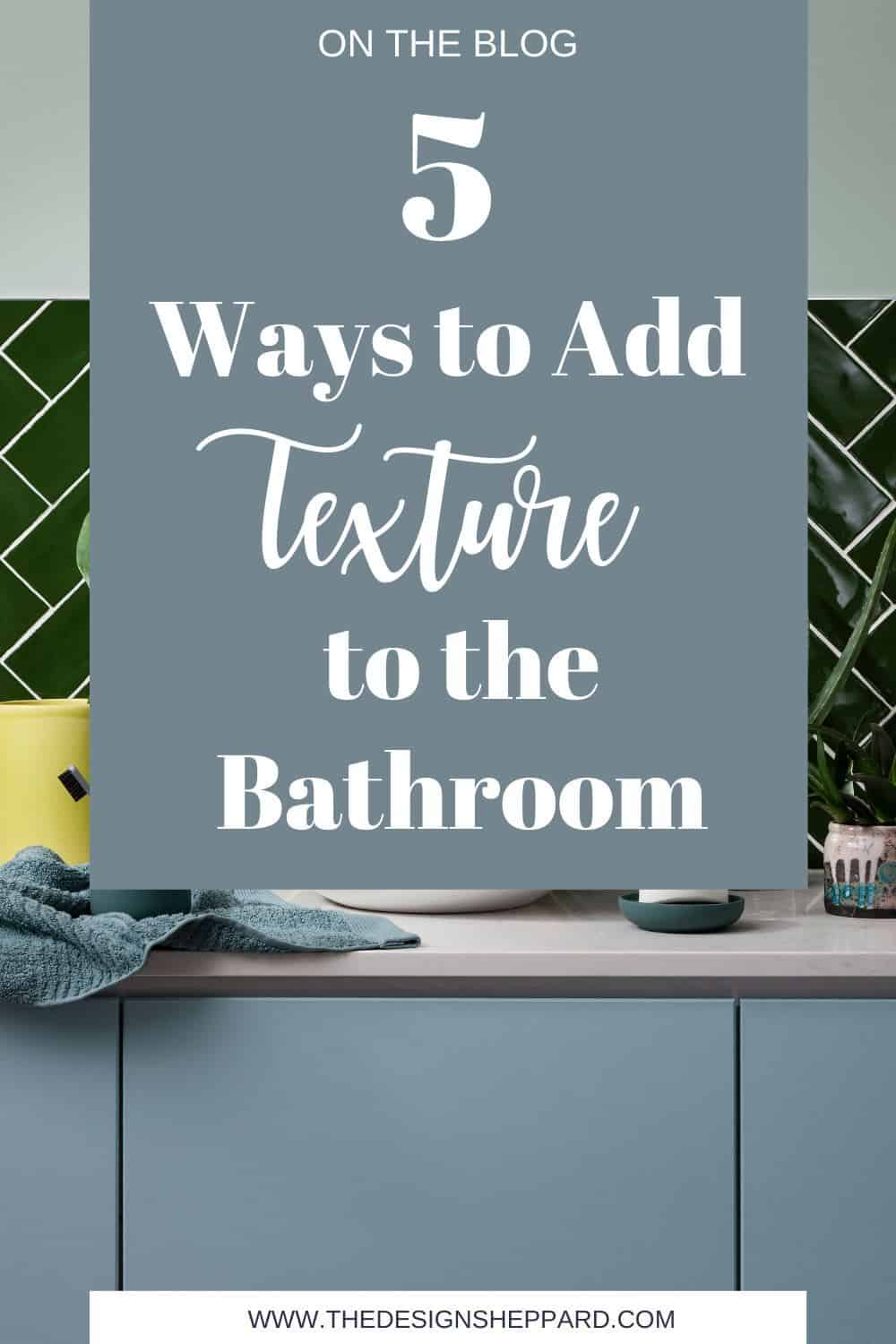 5 ways to add texture in the bathroom