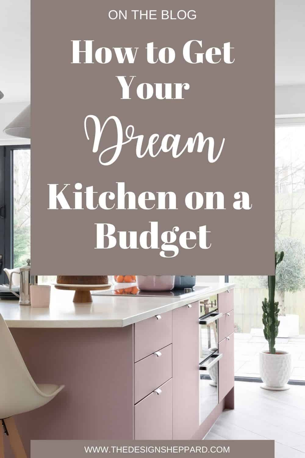 How to get your dream kitchen on a budget Pinterest pin