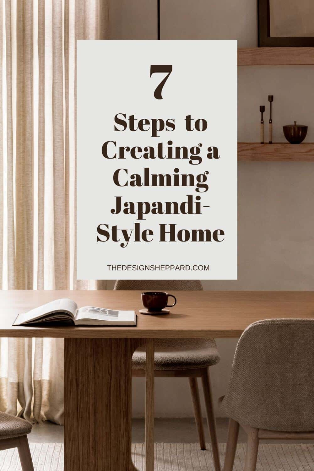 7 Steps to creating a Calming Japandi-Style Home